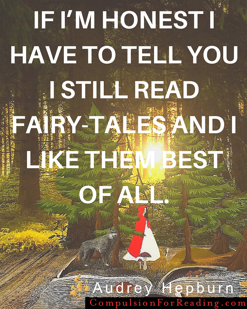 I still read fairy-tales, and I like them best of all
